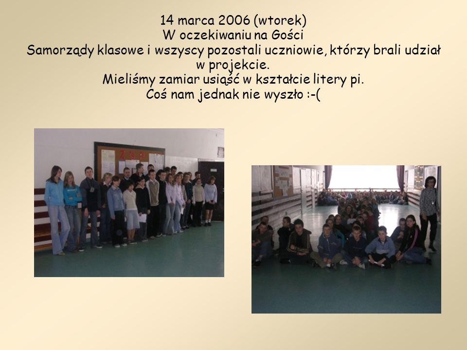 14 marca 2006 (wtorek) W oczekiwaniu na Gości Samorządy klasowe i wszyscy pozostali uczniowie, którzy brali udział w projekcie. Mieliśmy zamiar usiąść
