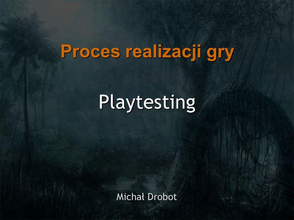 Playtesting Michał Drobot Proces realizacji gry