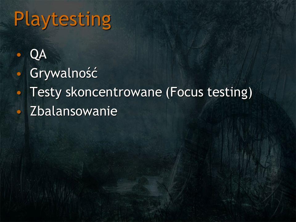 Playtesting QAQA GrywalnośćGrywalność Testy skoncentrowane (Focus testing)Testy skoncentrowane (Focus testing) ZbalansowanieZbalansowanie