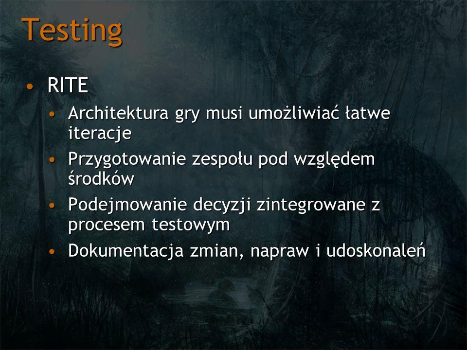 Testing RITERITE Architektura gry musi umożliwiać łatwe iteracjeArchitektura gry musi umożliwiać łatwe iteracje Przygotowanie zespołu pod względem środkówPrzygotowanie zespołu pod względem środków Podejmowanie decyzji zintegrowane z procesem testowymPodejmowanie decyzji zintegrowane z procesem testowym Dokumentacja zmian, napraw i udoskonaleńDokumentacja zmian, napraw i udoskonaleń