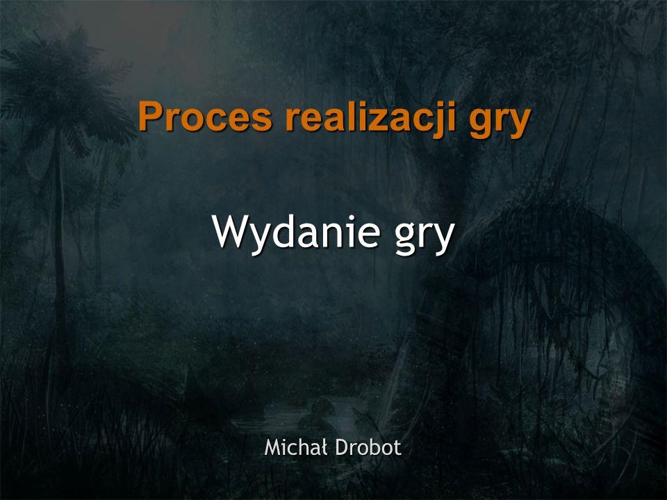 Wydanie gry Michał Drobot Proces realizacji gry