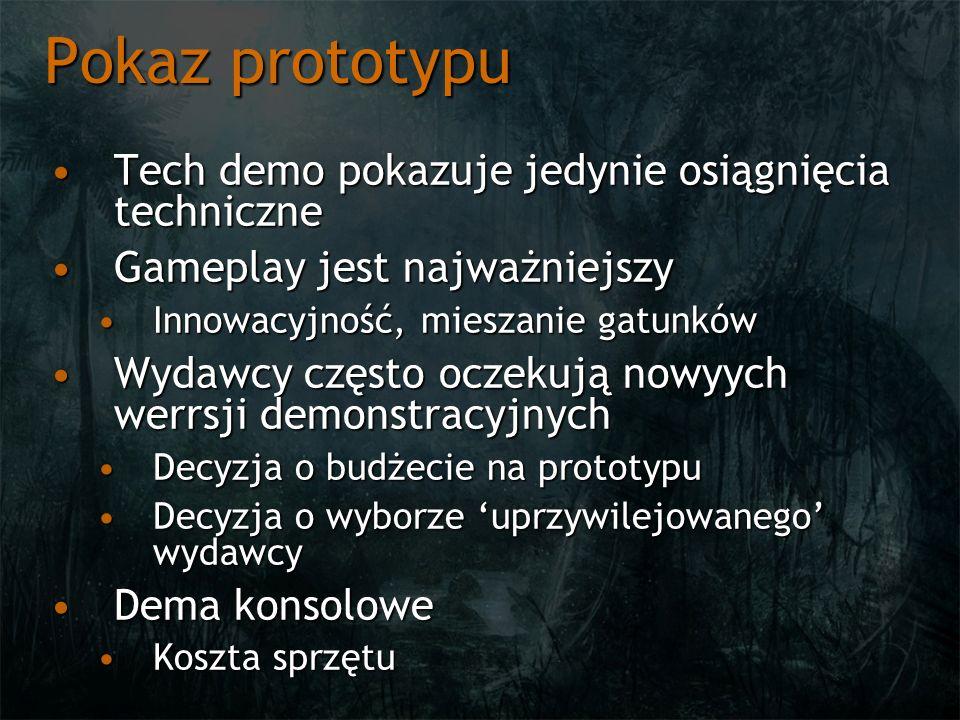 Pokaz prototypu Tech demo pokazuje jedynie osiągnięcia techniczneTech demo pokazuje jedynie osiągnięcia techniczne Gameplay jest najważniejszyGameplay