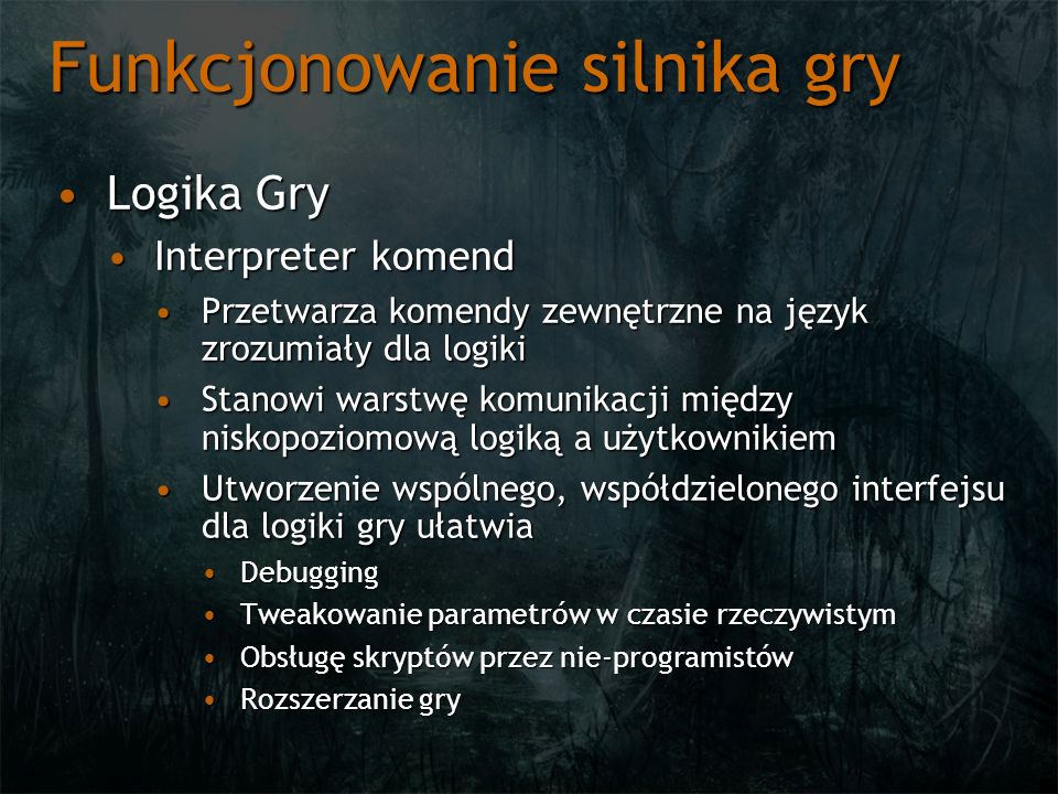 Funkcjonowanie silnika gry Logika GryLogika Gry Interpreter komendInterpreter komend Przetwarza komendy zewnętrzne na język zrozumiały dla logikiPrzet