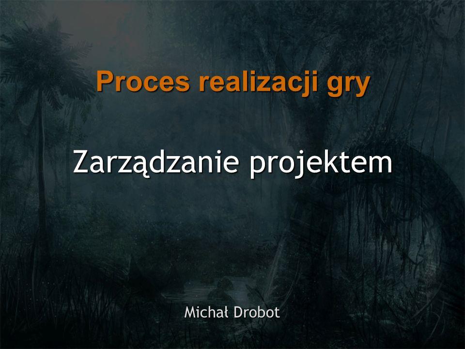 Zarządzanie projektem Michał Drobot Proces realizacji gry