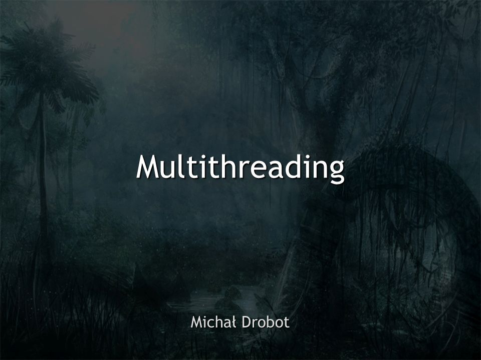 Multithreading Michał Drobot