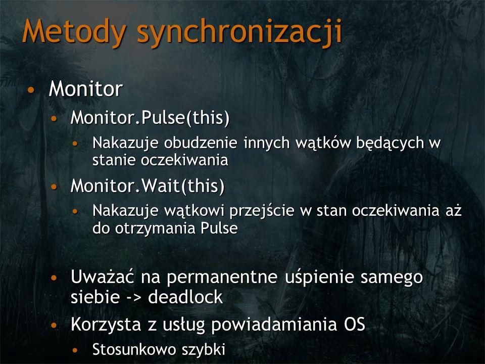Metody synchronizacji MonitorMonitor Monitor.Pulse(this)Monitor.Pulse(this) Nakazuje obudzenie innych wątków będących w stanie oczekiwaniaNakazuje obudzenie innych wątków będących w stanie oczekiwania Monitor.Wait(this)Monitor.Wait(this) Nakazuje wątkowi przejście w stan oczekiwania aż do otrzymania PulseNakazuje wątkowi przejście w stan oczekiwania aż do otrzymania Pulse Uważać na permanentne uśpienie samego siebie -> deadlockUważać na permanentne uśpienie samego siebie -> deadlock Korzysta z usług powiadamiania OSKorzysta z usług powiadamiania OS Stosunkowo szybkiStosunkowo szybki