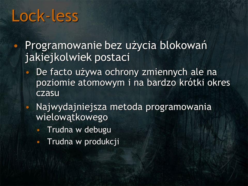 Lock-less Programowanie bez użycia blokowań jakiejkolwiek postaciProgramowanie bez użycia blokowań jakiejkolwiek postaci De facto używa ochrony zmienn