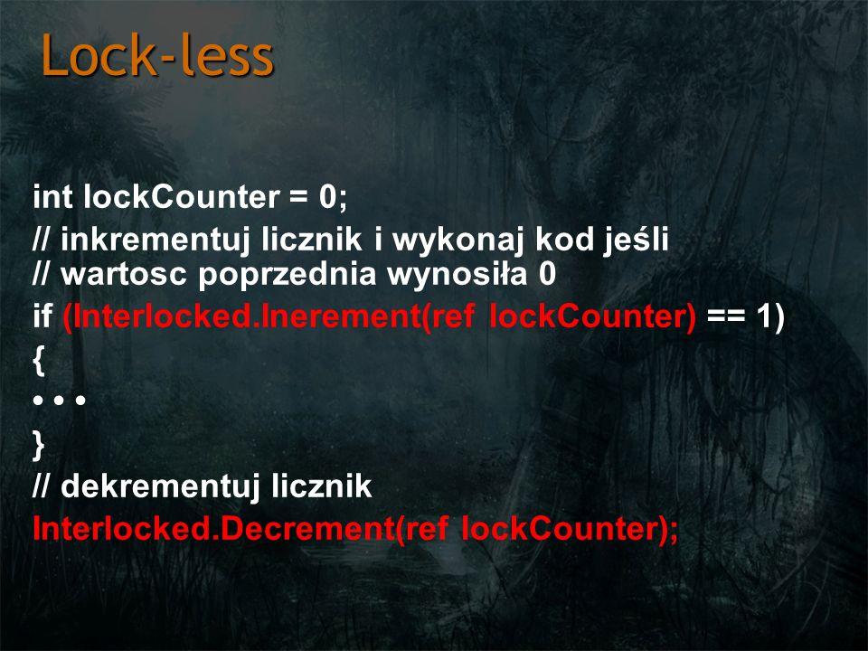 Lock-less int lockCounter = 0; // inkrementuj licznik i wykonaj kod jeśli // wartosc poprzednia wynosiła 0 if (Interlocked.Inerement(ref lockCounter)