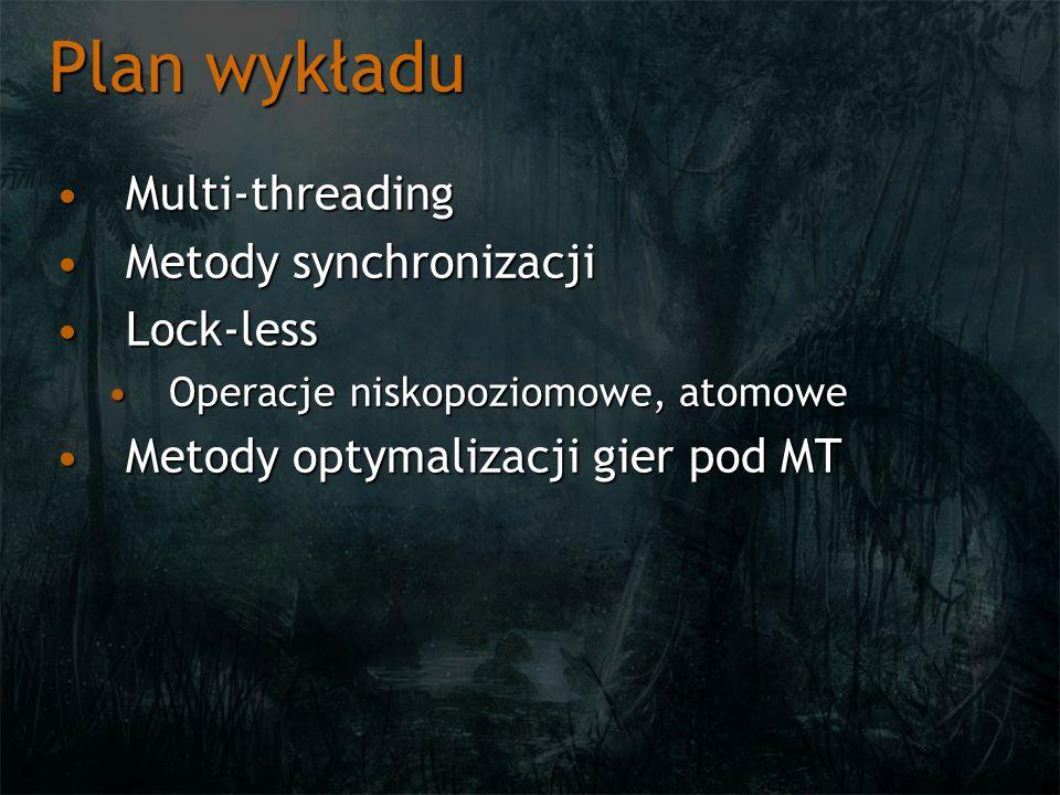 Plan wykładu Multi-threadingMulti-threading Metody synchronizacjiMetody synchronizacji Lock-lessLock-less Operacje niskopoziomowe, atomoweOperacje nis