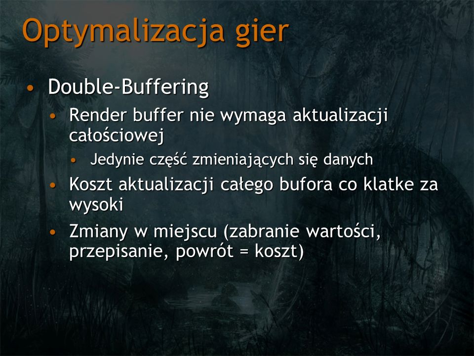 Optymalizacja gier Double-BufferingDouble-Buffering Render buffer nie wymaga aktualizacji całościowejRender buffer nie wymaga aktualizacji całościowej