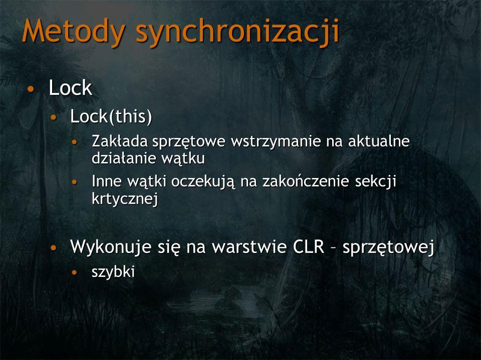 Metody synchronizacji LockLock Lock(this)Lock(this) Zakłada sprzętowe wstrzymanie na aktualne działanie wątkuZakłada sprzętowe wstrzymanie na aktualne działanie wątku Inne wątki oczekują na zakończenie sekcji krtycznejInne wątki oczekują na zakończenie sekcji krtycznej Wykonuje się na warstwie CLR – sprzętowejWykonuje się na warstwie CLR – sprzętowej szybkiszybki