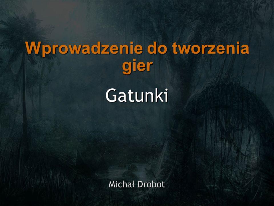 Gatunki Michał Drobot Wprowadzenie do tworzenia gier