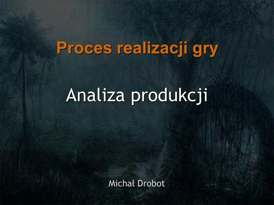Analiza produkcji Michał Drobot Proces realizacji gry