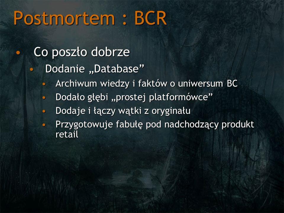 Postmortem : BCR Co poszło dobrzeCo poszło dobrze Dodanie DatabaseDodanie Database Archiwum wiedzy i faktów o uniwersum BCArchiwum wiedzy i faktów o u