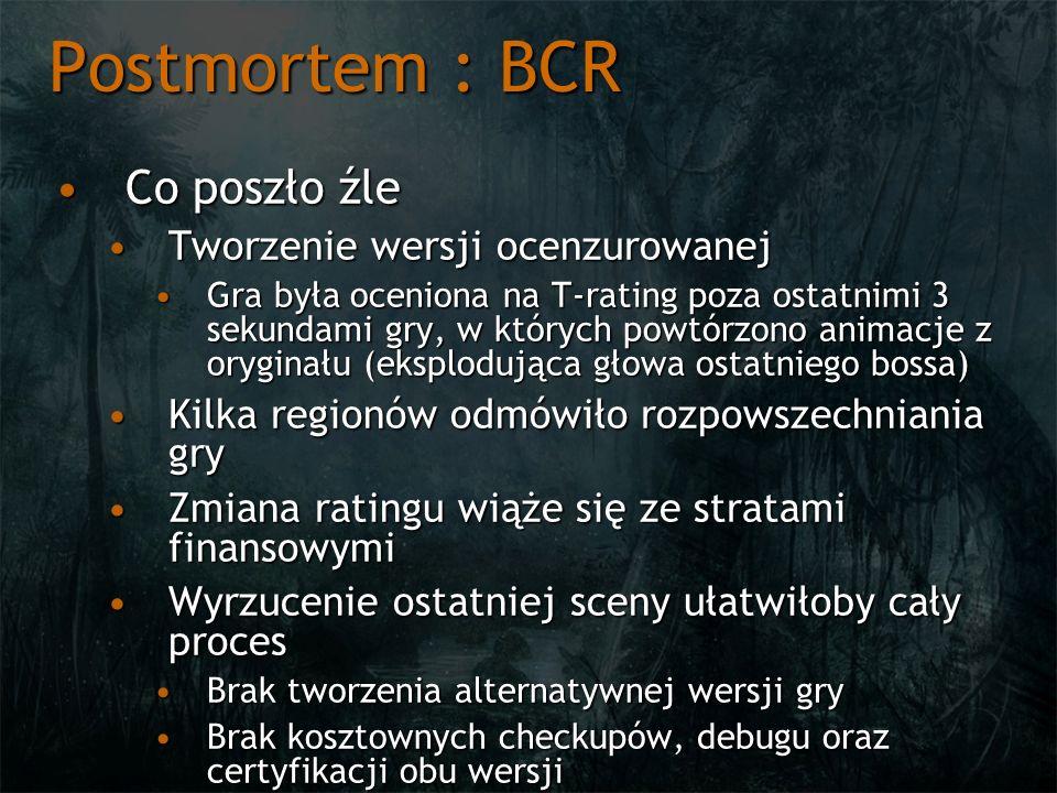 Postmortem : BCR Co poszło źleCo poszło źle Tworzenie wersji ocenzurowanejTworzenie wersji ocenzurowanej Gra była oceniona na T-rating poza ostatnimi