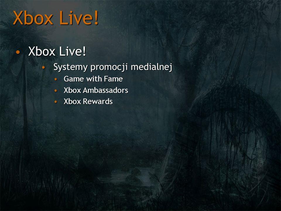 Xbox Live! Xbox Live!Xbox Live! Systemy promocji medialnejSystemy promocji medialnej Game with FameGame with Fame Xbox AmbassadorsXbox Ambassadors Xbo