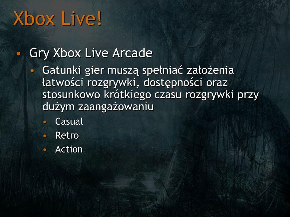 Xbox Live! Gry Xbox Live ArcadeGry Xbox Live Arcade Gatunki gier muszą spełniać założenia łatwości rozgrywki, dostępności oraz stosunkowo krótkiego cz