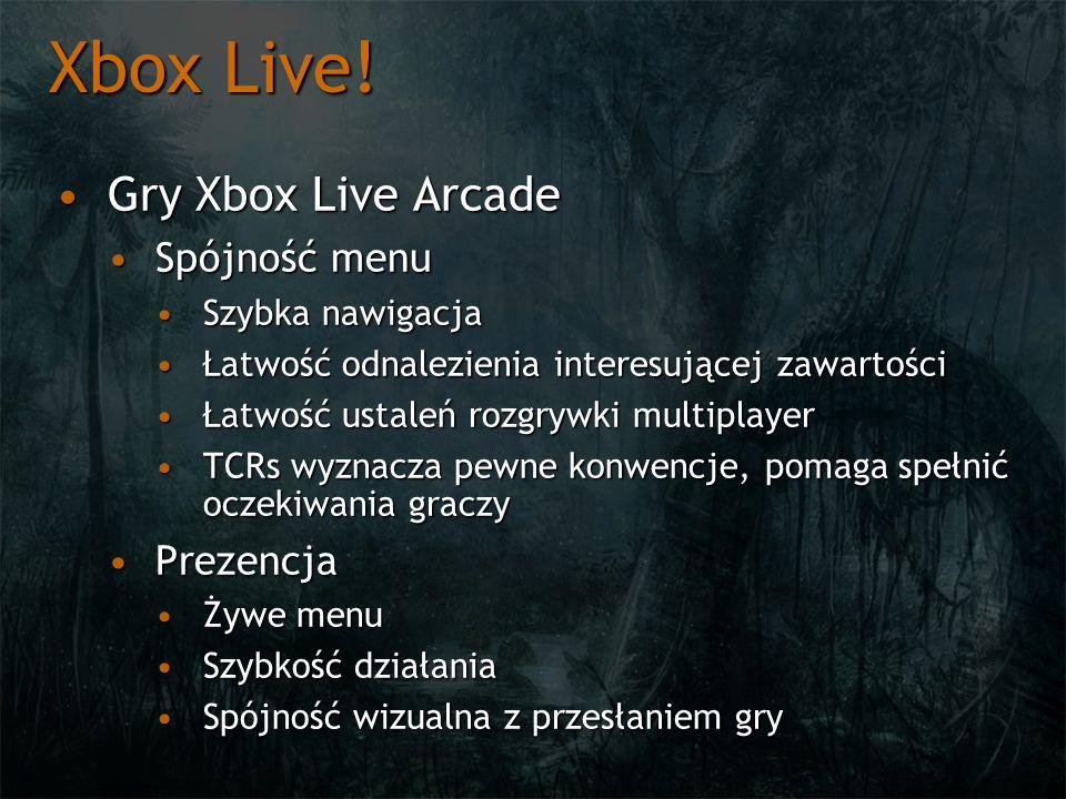 Xbox Live! Gry Xbox Live ArcadeGry Xbox Live Arcade Spójność menuSpójność menu Szybka nawigacjaSzybka nawigacja Łatwość odnalezienia interesującej zaw