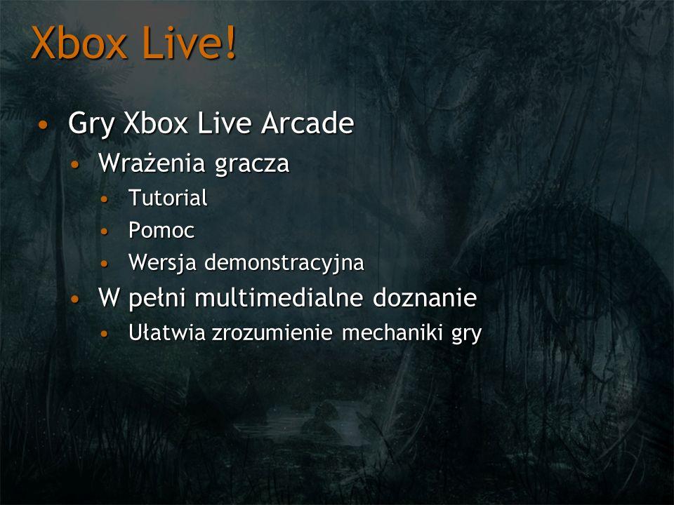 Xbox Live! Gry Xbox Live ArcadeGry Xbox Live Arcade Wrażenia graczaWrażenia gracza TutorialTutorial PomocPomoc Wersja demonstracyjnaWersja demonstracy