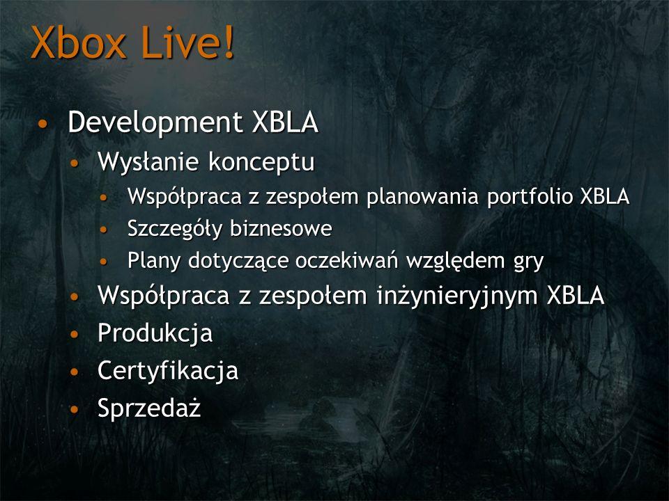 Xbox Live! Development XBLADevelopment XBLA Wysłanie konceptuWysłanie konceptu Współpraca z zespołem planowania portfolio XBLAWspółpraca z zespołem pl