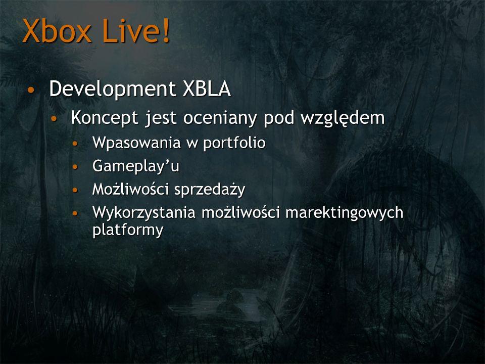Xbox Live! Development XBLADevelopment XBLA Koncept jest oceniany pod względemKoncept jest oceniany pod względem Wpasowania w portfolioWpasowania w po