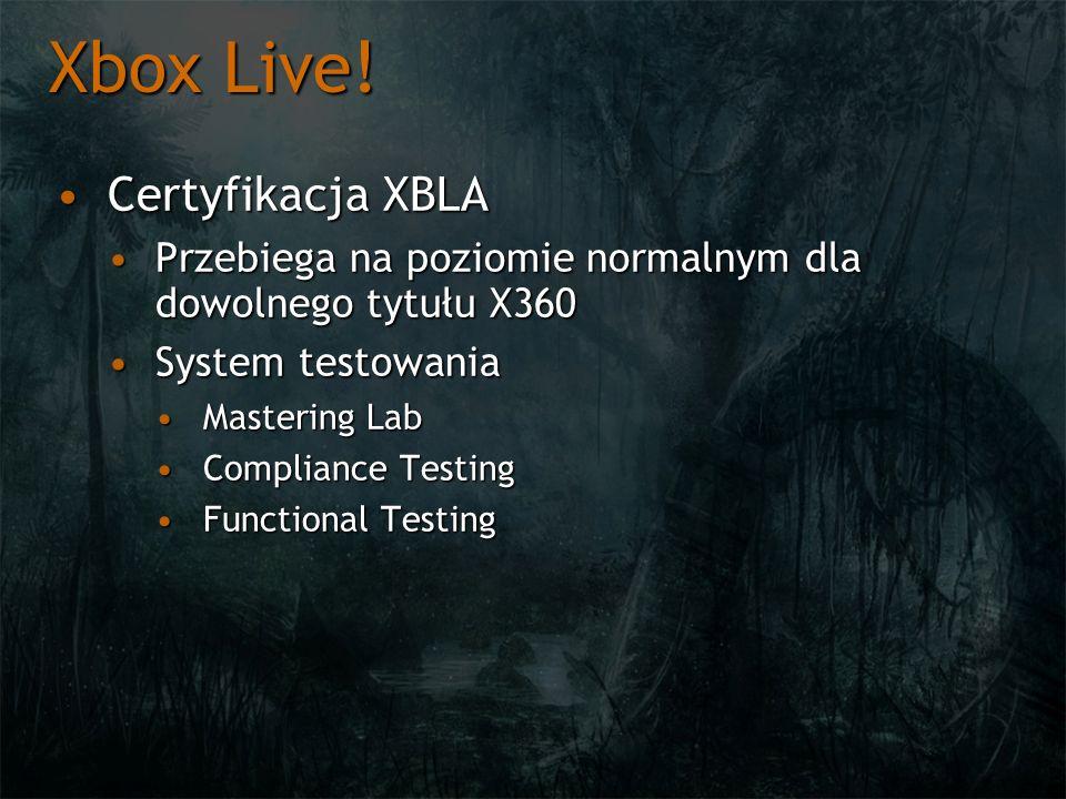 Xbox Live! Certyfikacja XBLACertyfikacja XBLA Przebiega na poziomie normalnym dla dowolnego tytułu X360Przebiega na poziomie normalnym dla dowolnego t