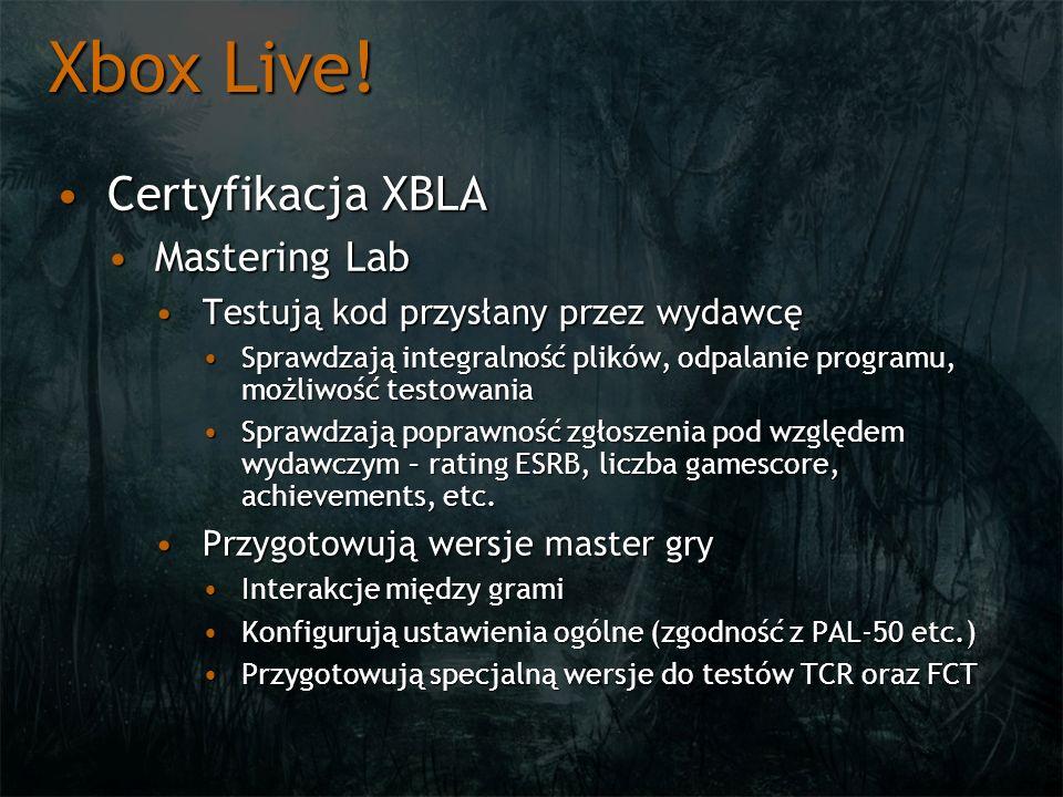 Xbox Live! Certyfikacja XBLACertyfikacja XBLA Mastering LabMastering Lab Testują kod przysłany przez wydawcęTestują kod przysłany przez wydawcę Sprawd