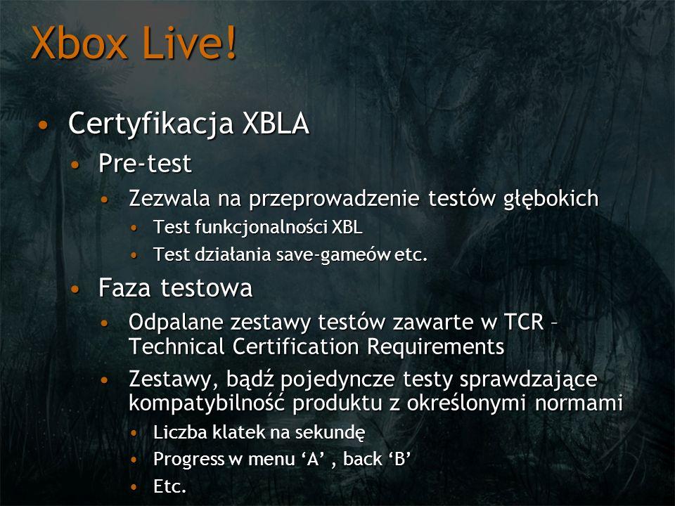 Xbox Live! Certyfikacja XBLACertyfikacja XBLA Pre-testPre-test Zezwala na przeprowadzenie testów głębokichZezwala na przeprowadzenie testów głębokich