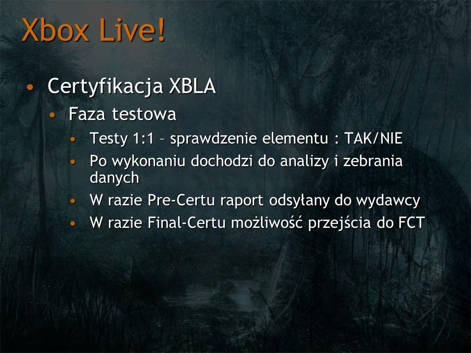 Xbox Live! Certyfikacja XBLACertyfikacja XBLA Faza testowaFaza testowa Testy 1:1 – sprawdzenie elementu : TAK/NIETesty 1:1 – sprawdzenie elementu : TA
