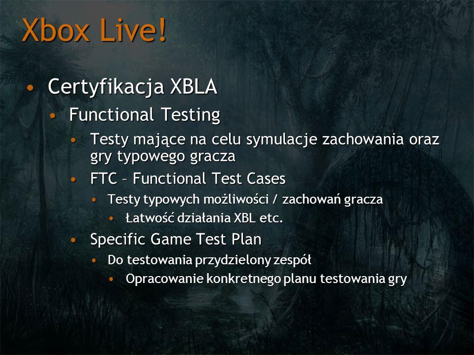 Xbox Live! Certyfikacja XBLACertyfikacja XBLA Functional TestingFunctional Testing Testy mające na celu symulacje zachowania oraz gry typowego graczaT