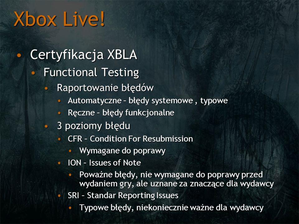 Xbox Live! Certyfikacja XBLACertyfikacja XBLA Functional TestingFunctional Testing Raportowanie błędówRaportowanie błędów Automatyczne – błędy systemo