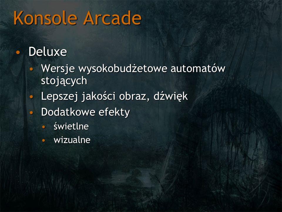 Konsole Arcade DeluxeDeluxe Wersje wysokobudżetowe automatów stojącychWersje wysokobudżetowe automatów stojących Lepszej jakości obraz, dźwiękLepszej
