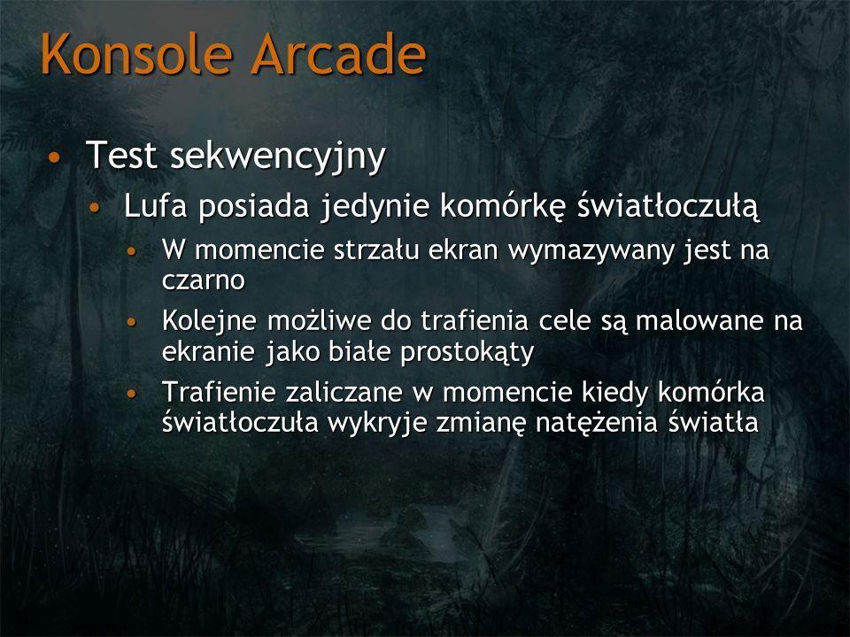 Konsole Arcade Test sekwencyjnyTest sekwencyjny Lufa posiada jedynie komórkę światłoczułąLufa posiada jedynie komórkę światłoczułą W momencie strzału