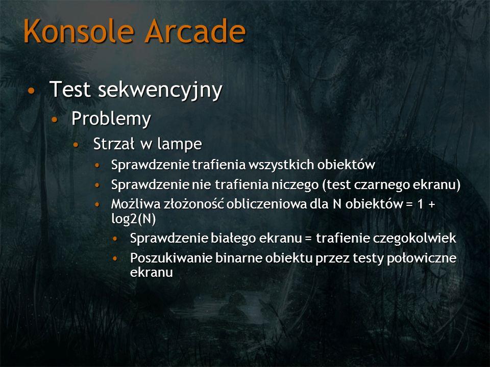 Konsole Arcade Test sekwencyjnyTest sekwencyjny ProblemyProblemy Strzał w lampeStrzał w lampe Sprawdzenie trafienia wszystkich obiektówSprawdzenie tra