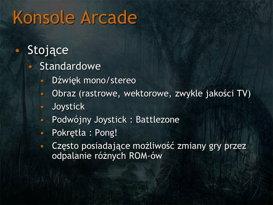 Konsole Arcade StojąceStojące StandardoweStandardowe Dźwięk mono/stereoDźwięk mono/stereo Obraz (rastrowe, wektorowe, zwykle jakości TV)Obraz (rastrow