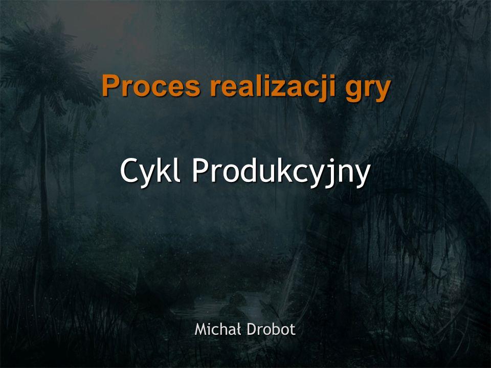 Cykl Produkcyjny Michał Drobot Proces realizacji gry