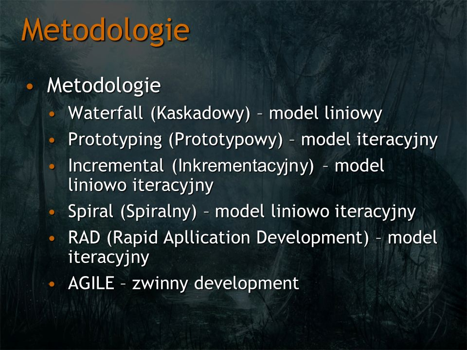 Metodologie MetodologieMetodologie Waterfall (Kaskadowy) – model liniowyWaterfall (Kaskadowy) – model liniowy Prototyping (Prototypowy) – model iterac