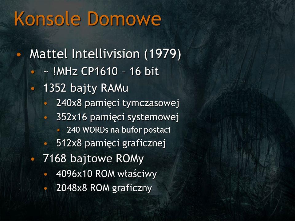 Konsole Domowe Mattel Intellivision (1979)Mattel Intellivision (1979) ~ !MHz CP1610 – 16 bit~ !MHz CP1610 – 16 bit 1352 bajty RAMu1352 bajty RAMu 240x