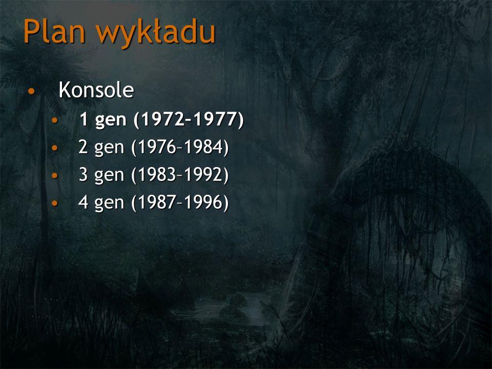 Plan wykładu KonsoleKonsole 1 gen (1972–1977)1 gen (1972–1977) 2 gen (1976–1984)2 gen (1976–1984) 3 gen (1983–1992)3 gen (1983–1992) 4 gen (1987–1996)