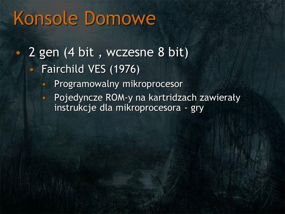 Konsole Domowe 2 gen (4 bit, wczesne 8 bit)2 gen (4 bit, wczesne 8 bit) Fairchild VES (1976)Fairchild VES (1976) Programowalny mikroprocesorProgramowa