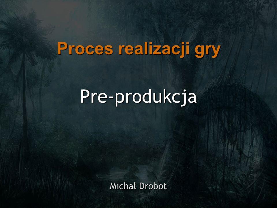 Pre-produkcja Michał Drobot Proces realizacji gry