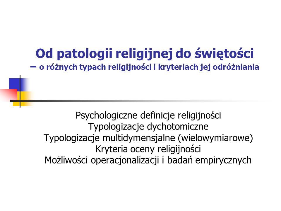Od patologii religijnej do świętości – o różnych typach religijności i kryteriach jej odróżniania Psychologiczne definicje religijności Typologizacje