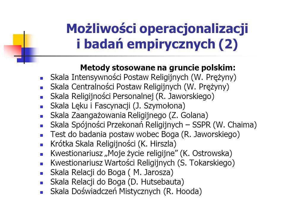 Możliwości operacjonalizacji i badań empirycznych (2) Metody stosowane na gruncie polskim: Skala Intensywności Postaw Religijnych (W. Prężyny) Skala C