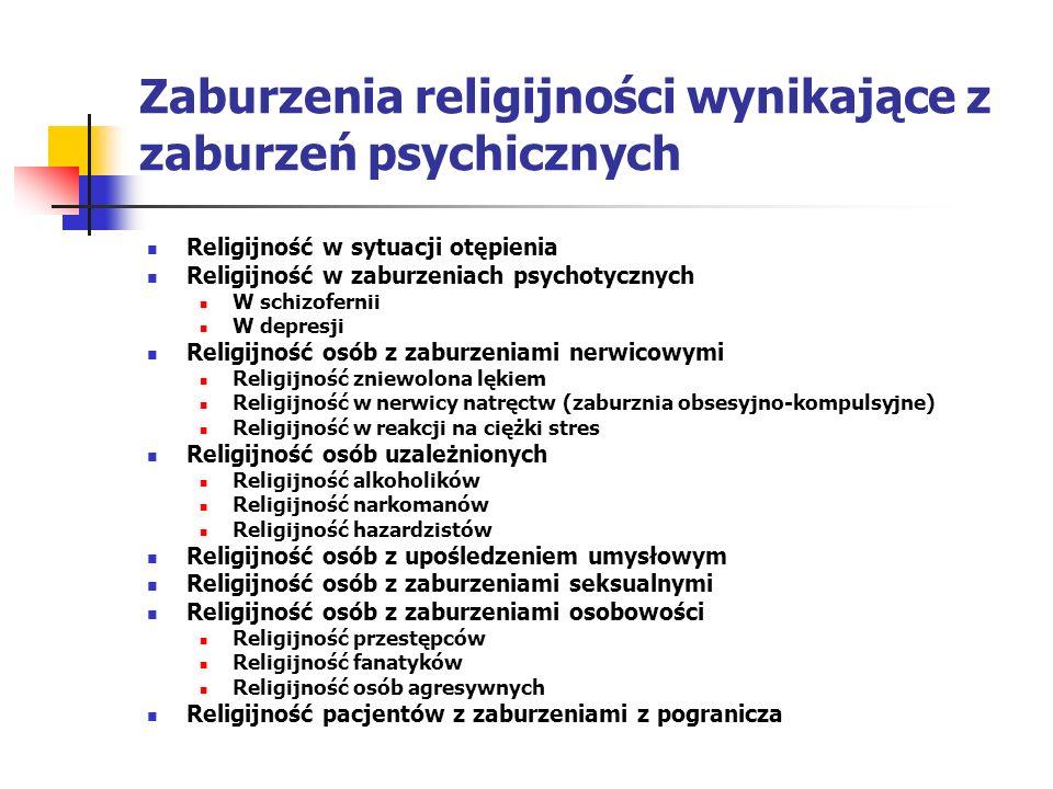 Zaburzenia religijności wynikające z zaburzeń psychicznych Religijność w sytuacji otępienia Religijność w zaburzeniach psychotycznych W schizofernii W