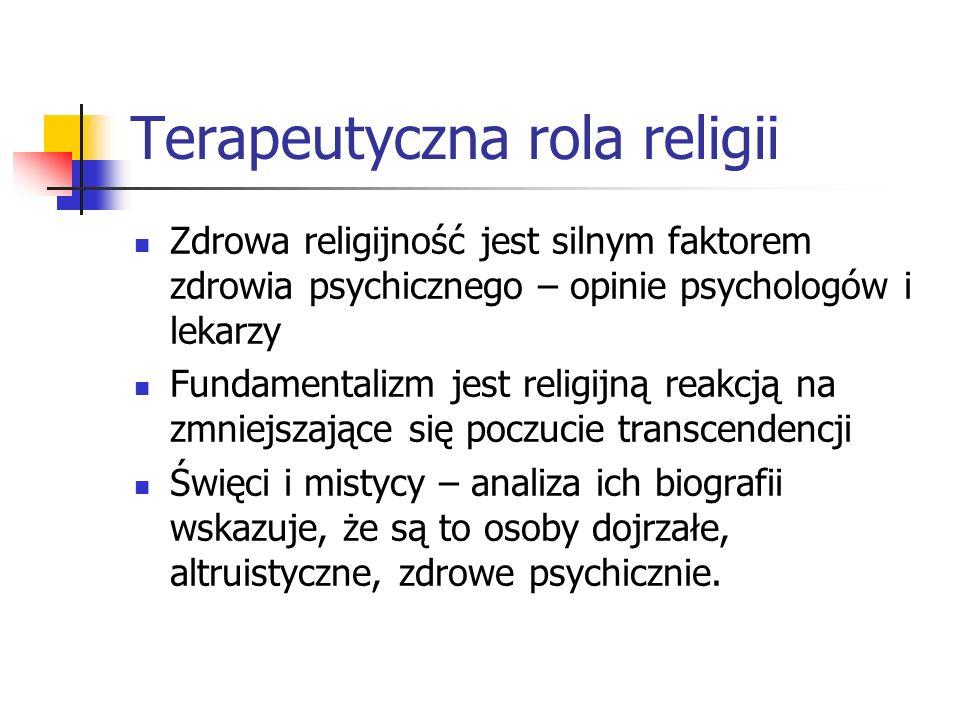 Terapeutyczna rola religii Zdrowa religijność jest silnym faktorem zdrowia psychicznego – opinie psychologów i lekarzy Fundamentalizm jest religijną r