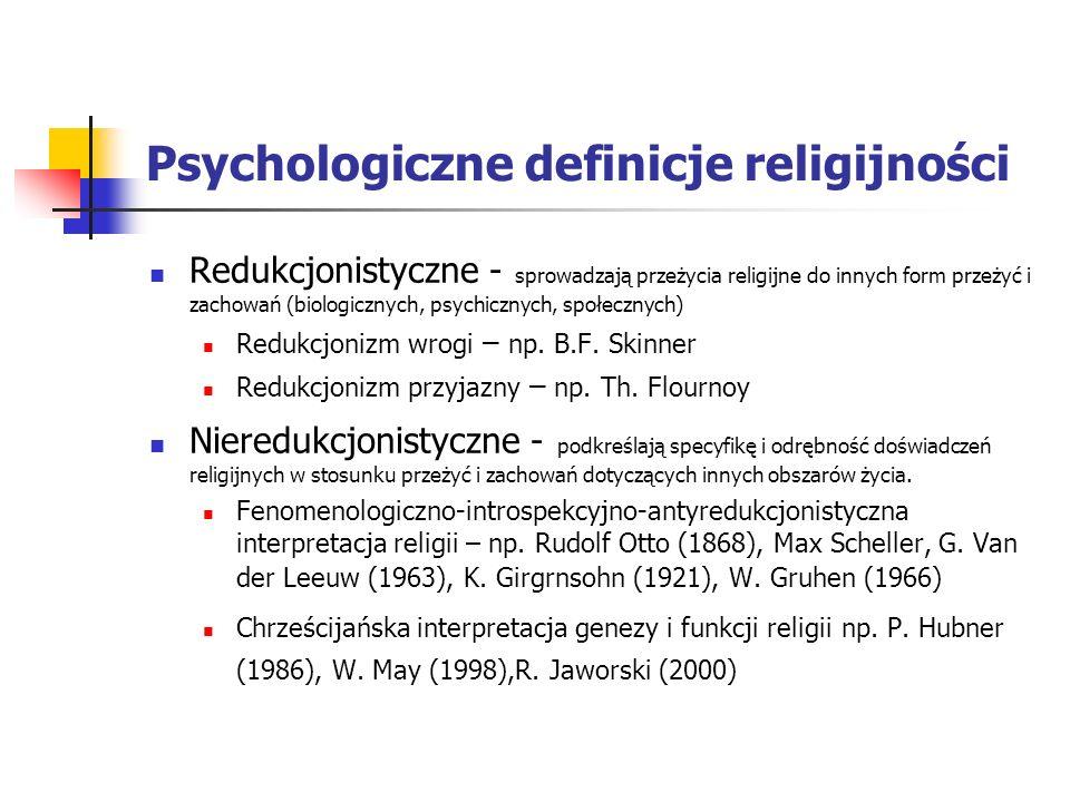 Psychologiczne definicje religijności Redukcjonistyczne - sprowadzają przeżycia religijne do innych form przeżyć i zachowań (biologicznych, psychiczny