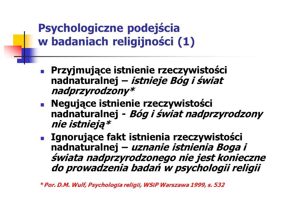 Psychologiczne podejścia w badaniach religijności (2)* Podejście obiektywne – podejście poznawcze i behawiorystyczne w psychologii (eksperymenty i strategie korelacyjne) Podejście psychologii głębi – podkreślanie nieświadomych motywacji w życiu religijnym Podejście humanistyczne – życie religijne jako droga samorealizacji Podejście ignorujące lub relatywizujące zjawiska religijne – np.