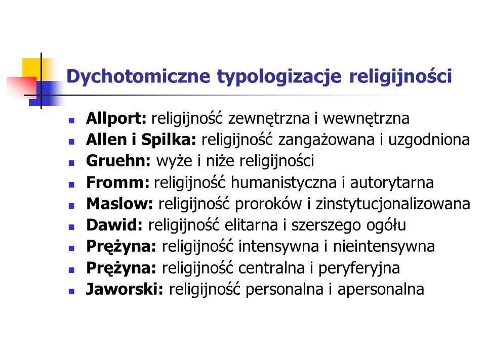 Dychotomiczne typologizacje religijności Allport: religijność zewnętrzna i wewnętrzna Allen i Spilka: religijność zangażowana i uzgodniona Gruehn: wyż