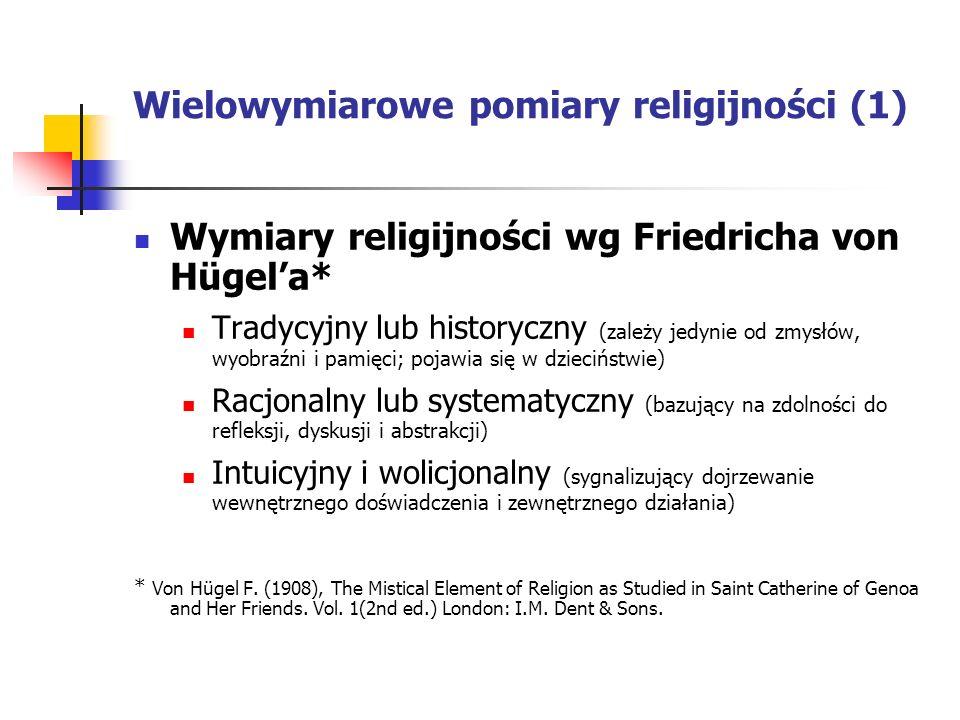 Wielowymiarowe pomiary religijności (2) Wymiary religijności wg Glocka * Ideologiczny Rytualistyczny Doświadczeniowy (uczucia religijne) Intelektualny (wiedza religijna) Konsekwencyjny (skutki religijności) * Glock C.Y.