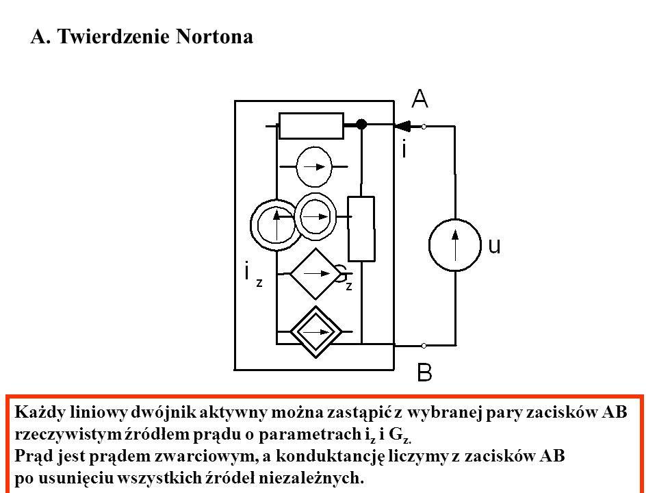 A. Twierdzenie Nortona Każdy liniowy dwójnik aktywny można zastąpić z wybranej pary zacisków AB rzeczywistym źródłem prądu o parametrach i z i G z. Pr
